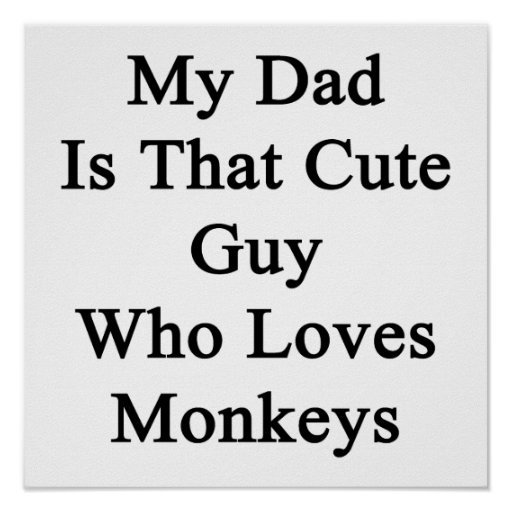 My Dad Is That Cute Guy Who Loves Monkeys Print