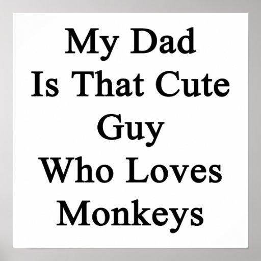 My Dad Is That Cute Guy Who Loves Monkeys Print