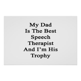 My Dad Is The Best Speech Therapist And I'm His Tr Poster