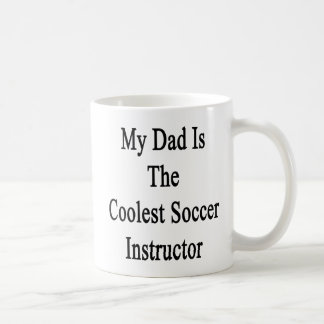 My Dad Is The Coolest Soccer Instructor Coffee Mug
