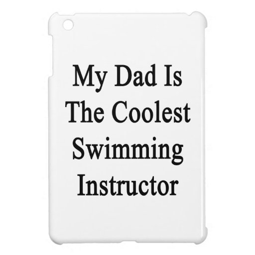 My Dad Is The Coolest Swimming Instructor Case For The iPad Mini