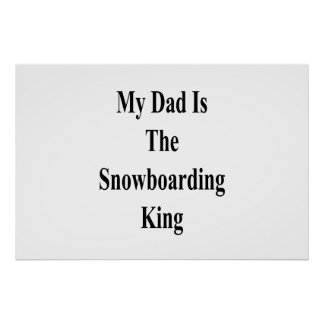 My Dad Is The Snowboarding King Poster