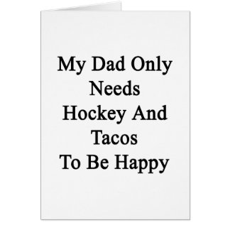 My Dad Only Needs Hockey And Tacos To Be Happy Card
