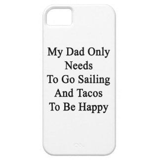 My Dad Only Needs To Go Sailing And Tacos To Be Ha iPhone 5 Cover