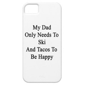 My Dad Only Needs To Ski And Tacos To Be Happy iPhone 5 Cover
