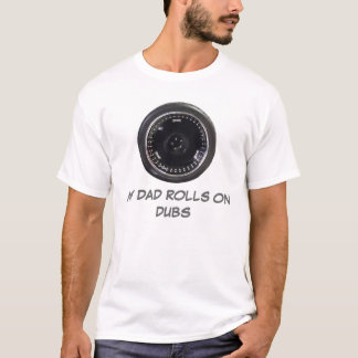 MY DAD ROLLS ON DUBS T-Shirt