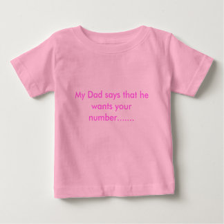 My Dad says that he wants your number....... Baby T-Shirt