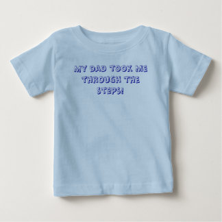 My dad took me through the steps! baby T-Shirt