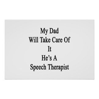 My Dad Will Take Care Of It He's A Speech Therapis Poster