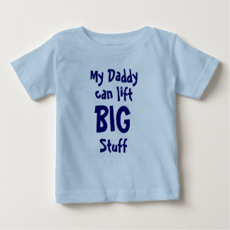 My Daddy, can lift, BIG, Stuff Baby T-Shirt