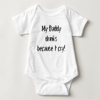My Daddy drinks because I cry! Baby Bodysuit