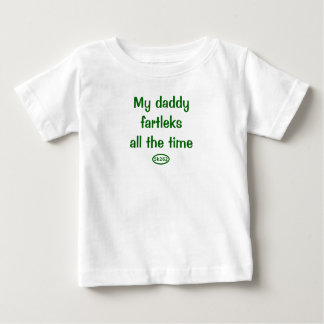 My daddy fartleks all the time baby T-Shirt