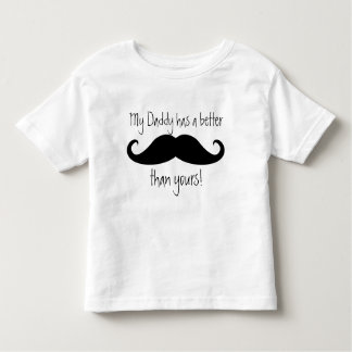 My Daddy Has a Better 'Stache than Yours! Toddler T-shirt