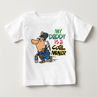 MY DADDY IS A COAL MINER BABY T-Shirt