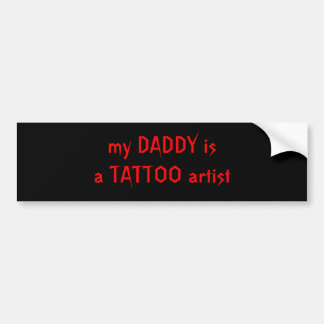 my DADDY is a TATTOO artist Bumper Sticker