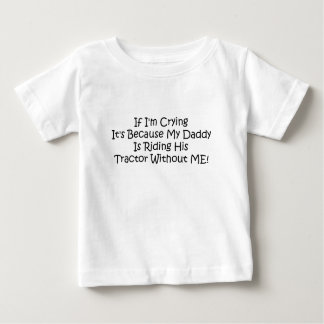 My Daddy Is Driving His Tractor Without Me Baby T-Shirt