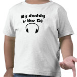 My Daddy Is The DJ T-shirts