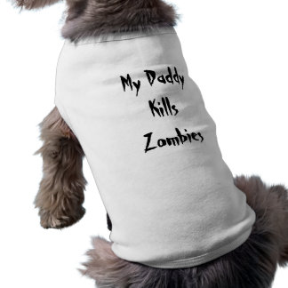 My Daddy Kills Zombies Dog T Dog Clothes