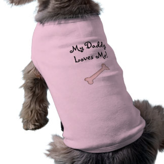 My Daddy loves me!-Dog Bone Shirt