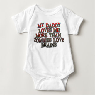 My daddy loves me more than zombies love brains tees