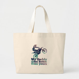 My Daddy Rides Better Than Yours Large Tote Bag