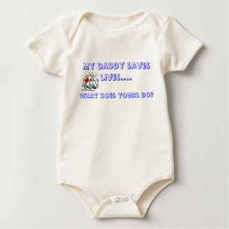 My daddy saves lives...... baby bodysuit