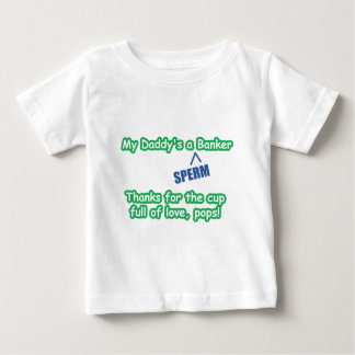 """My Daddy's a """"SPERM"""" Banker Baby T-Shirt"""
