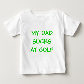 MY DADSUCKSAT GOLF BABY T-Shirt