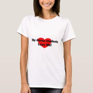 My dance students love me! T-Shirt