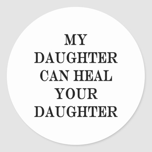 My Daughter Can Heal Your Daughter Stickers