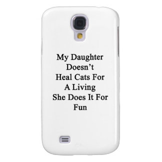 My Daughter Doesn't Heal Cats For A Living She Doe