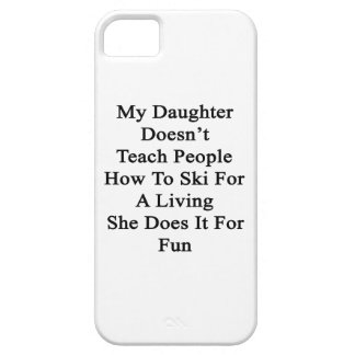 My Daughter Doesn't Teach People How To Ski For A iPhone 5 Case