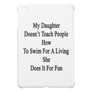 My Daughter Doesn't Teach People How To Swim For A iPad Mini Covers