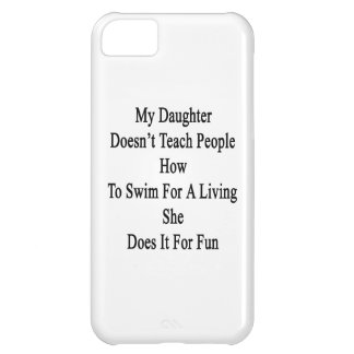 My Daughter Doesn't Teach People How To Swim For A iPhone 5C Covers
