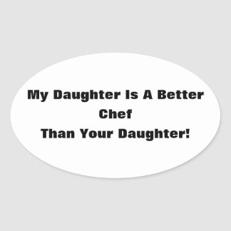 My Daughter Is A Better Chef Than Your Daughter! Oval Sticker