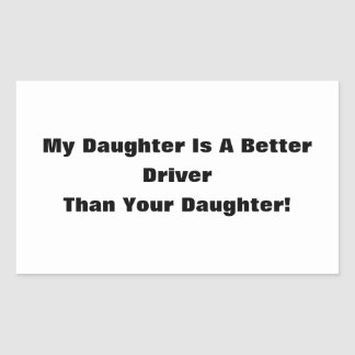 My Daughter Is A Better Driver Than Your Daughter! Rectangular Sticker