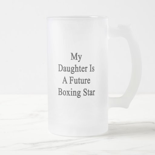My Daughter Is A Future Boxing Star Coffee Mugs