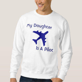 My Daughter, Is A Pilot Sweatshirt