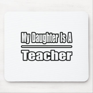 My Daughter is a Teacher Mouse Pad