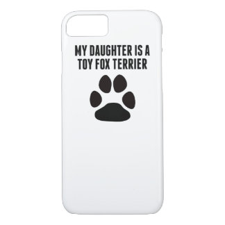 My Daughter Is A Toy Fox Terrier iPhone 7 Case