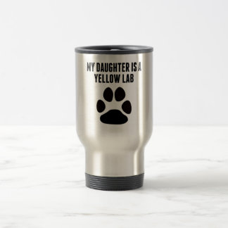 My Daughter Is A Yellow Lab Travel Mug