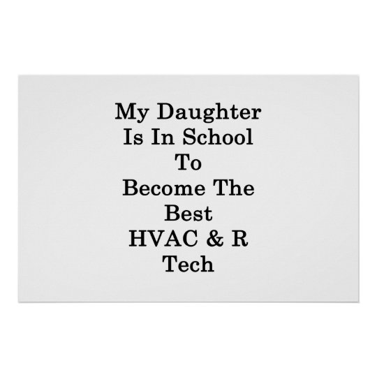 My Daughter Is In School To Become The Best HVAC R Poster