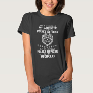 MY DAUGHTER IS MY POLICE OFFICER SHIRT