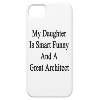 My Daughter Is Smart Funny And A Great Architect iPhone 5 Covers