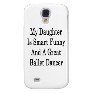 My Daughter Is Smart Funny And A Great Ballet Danc Galaxy S4 Cover