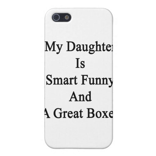 My Daughter Is Smart Funny And A Great Boxer iPhone 5 Case