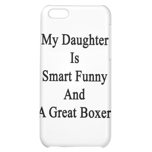 My Daughter Is Smart Funny And A Great Boxer iPhone 5C Case