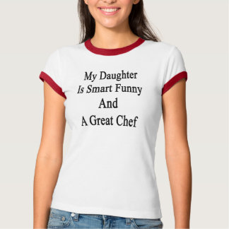 My Daughter Is Smart Funny And A Great Chef T-Shirt