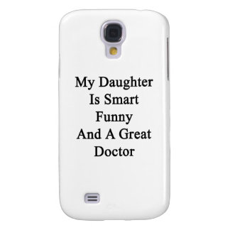 My Daughter Is Smart Funny And A Great Doctor Samsung Galaxy S4 Cases