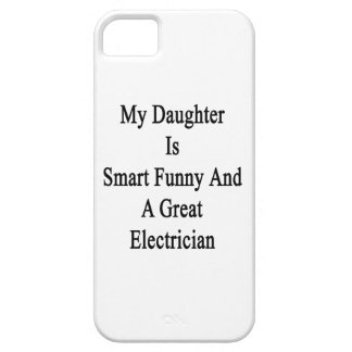 My Daughter Is Smart Funny And A Great Electrician iPhone 5 Case